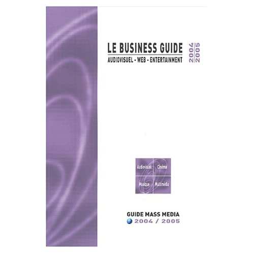 Le Business Guide 2004-2005 : Audiovisuel - Web - Entertainment