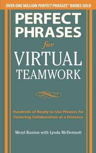 Perfect Phrases for Virtual Teamwork: Hundreds of Ready-to-Use Phrases for Fostering Collaboration at a Distance (Perfect Phrases Series)