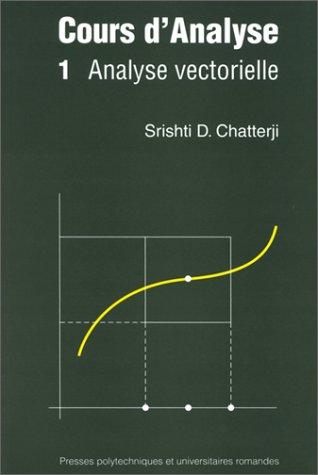 COURS D'ANALYSE. Tome 1, Analyse vectorielle par Srishti-D Chatterji