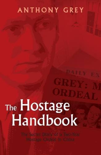 The Hostage Handbook: The Secret Diary of a Two-Year Ordeal in China by Anthony Grey (2009-11-11)