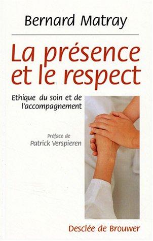 La prsence et le respect : Ethique du soin et de l'accompagnement