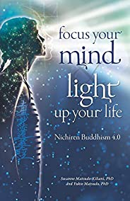 Focus your mind - Light up your life: Nichiren Buddhism 4.0