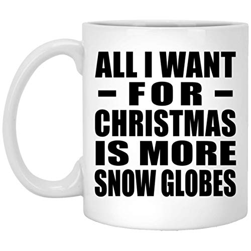 (Designsify All I Want for Christmas is More Snow Globes - 11 Oz Coffee Mug, Kaffeebecher Keramik Kaffeetasse Trinktasse Teetasse, Geschenk für Geburtstag, Weihnachten)