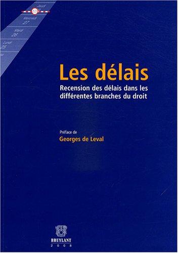 Les délais : Recension des délais dans les différentes branches du droit par Françoise Baltus