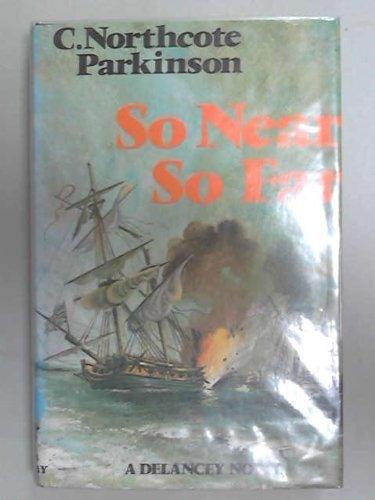So Near So Far (The Richard Delancey Novels Series) by Cyril Northcote Parkinson (1981-05-21)