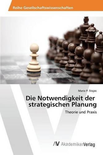 Die Notwendigkeit der strategischen Planung: Theorie und Praxis