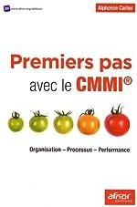 Premiers pas avec le CMMI® - Organisation - Processus - Performance de Alphonse Carlier