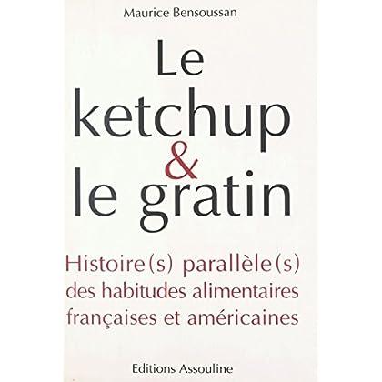 Le ketchup et le gratin : Histoire(s) parallèle(s) des habitudes alimentaires françaises et américaines (Assouline)