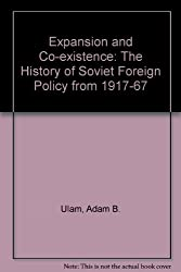 Expansion and Co-existence: The History of Soviet Foreign Policy from 1917-67