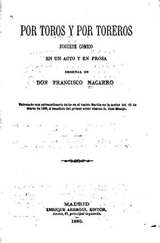 Por toros y por toreros, Juguete cómico en un acto y en prosa por Francisco Macarro
