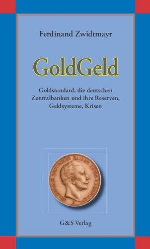 GoldGeld: Goldstandard, die deutschen Zentralbanken und ihre Reserven, Geldsysteme, Krisen