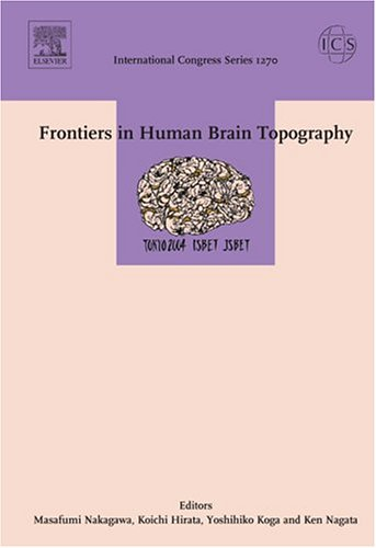 Frontiers In Human Brain Topography: Proceedings of the 15th World Congress of the International Society for Brain Electromagnetic Topography (ISBET ... and 14 April 2004 (International Congress S.)