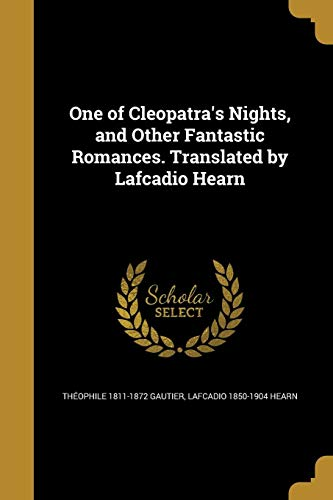 One of Cleopatra's Nights, and Other Fantastic Romances. Translated by Lafcadio Hearn
