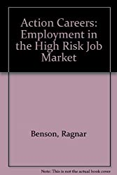 Action Careers: Employment in the High Risk Job Market by Ragnar Benson (1987-05-30)