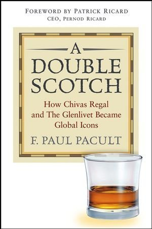 a-double-scotch-how-chivas-regal-and-the-glenlivet-became-global-icons-by-f-paul-pacult-2005-03-21