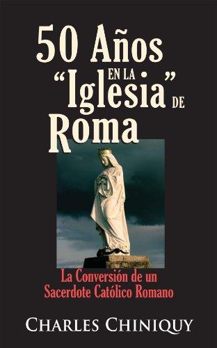 Descargar Libro 50 Años en la Iglesia de Roma [Abreviada] de Charles Chiniquy