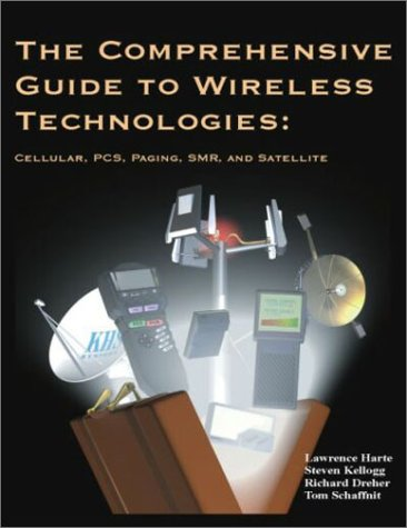 The Comprehensive Guide to Wireless Technologies: Cellular, PCs, Paging, Smr, and Satellite (Wireless Paging System)