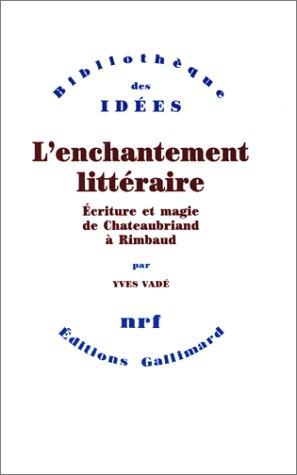 L'Enchantement littéraire. Ecriture et magie de Chateaubriand à Rimbaud
