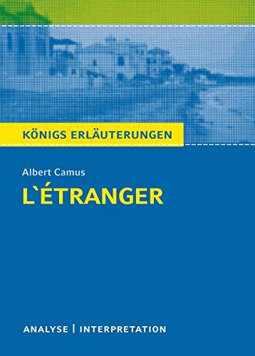 L'Étranger - Der Fremde. Königs Erläuterungen.: Textanalyse und Interpretation mit ausführlicher Inhaltsangabe und Abituraufgaben mit Lösungen