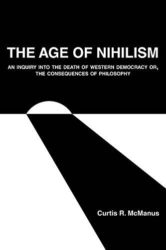 The Age of Nihilism: An Inquiry into the Death of Western Democracy or, The Consequences of Philosophy (English Edition)