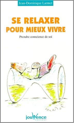 Se relaxer pour mieux vivre : Prendre conscience de soi par Jean-Dominique Larmet