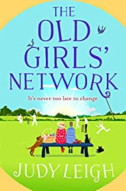 The Old Girls' Network: A funny, feel-good read for 2021 from bestseller Judy Leigh (English Edit