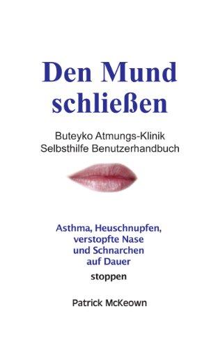 Den Mund schließen - Das Buteyko Atmungs-Klinik Selbsthilfe Benutzerhandbuch: Lindern Sie Asthma, Schnarchen und verstopfte Nase
