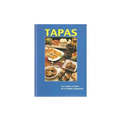 Tapas: Les Vraies Recettes de la Cuisine Espagnole