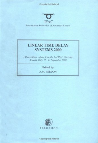 Linear Time Delay Systems 2000: A Proceedings Vilume from the 2nd Ifac Workshop, Ancona, Italy, 11-13 September 2000 -