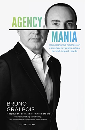Agency Mania: Harness the Madness of Client/Agency Relationships for High-impact Results -