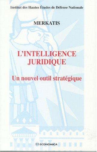 L'intelligence juridique : Un nouvel outil stratégique par Merkatis, IHEDN