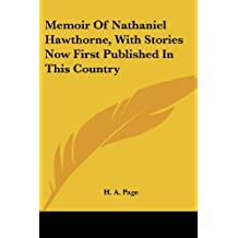 Memoir Of Nathaniel Hawthorne, With Stories Now First Published In This Country