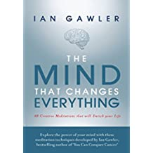 The Mind That Changes Everything: 48 Creative Meditations That Will Enrich Your Life (English Edition)