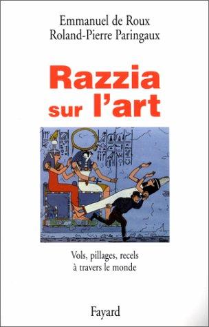 Razzia sur l'art. Vols, pillage, recels à travers le monde