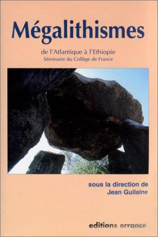 MEGALITHISMES DE L'ATLANTIQUE A L'ETHIOPIE. Séminaire du collège de France par Collectif, Jean Guilaine
