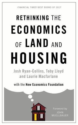 Rethinking the Economics of Land and Housing por Josh Ryan-Collins
