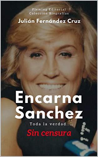 Encarna Sánchez, Toda La Verdad: -sin Censura- por Julián Fernández Cruz epub