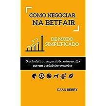 Como negociar na Betfair de modo simplificado: O guia definitivo para iniciantes escrito por um verdadeiro vencedor (Portuguese Edition)