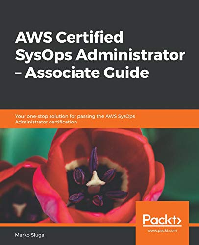 AWS Certified SysOps Administrator - Associate Guide: Your one-stop solution for passing the AWS SysOps Administrator certification
