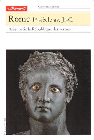 Rome, 1er siècle avant Jésus-Christ : Ainsi périt la République des vertus