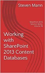 Working with SharePoint 2013 Content Databases (SharePoint 2013 Solution Series Book 18) (English Edition)