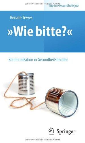 """""""Wie bitte?"""" -  Kommunikation in Gesundheitsberufen (Top im Gesundheitsjob)"""