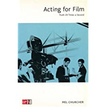 By Mel Churcher - Acting For Film: Truth 24 Times a Second