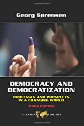 Democracy and Democratization: Processes and Prospects in a Changing World (Dilemmas in World Politics)