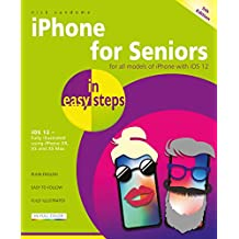iPhone for Seniors in easy steps, 5th Edition - covers iOS 12