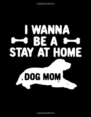 I Wanna Be A Stay At Home Dog Mom: Blank Lined Notebook Journal V3 - Wanna Bone