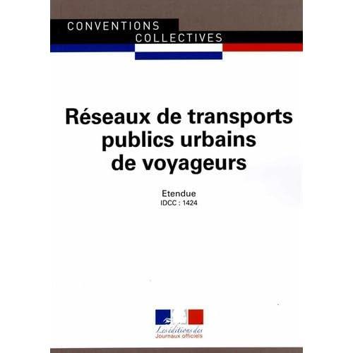 Réseaux de transports publics urbains de voyageurs - Convention collective nationale étendue - 7ème édition - Brochure 3099 - IDCC : 1424