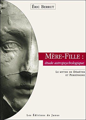 Mère-Fille : étude astropsychologique - Le Mythe de Déméter et Perséphone par Eric Berrut