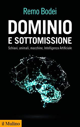 Dominio e sottomissione: Schiavi, animali, macchine, Intelligenza Artificiale (Collezione di testi e di studi) (Italian Edition)