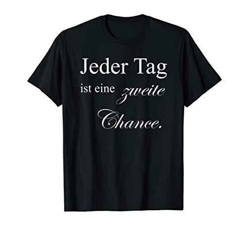 Jeder Tag ist eine zweite Chance T-Shirt Für Herren Damen